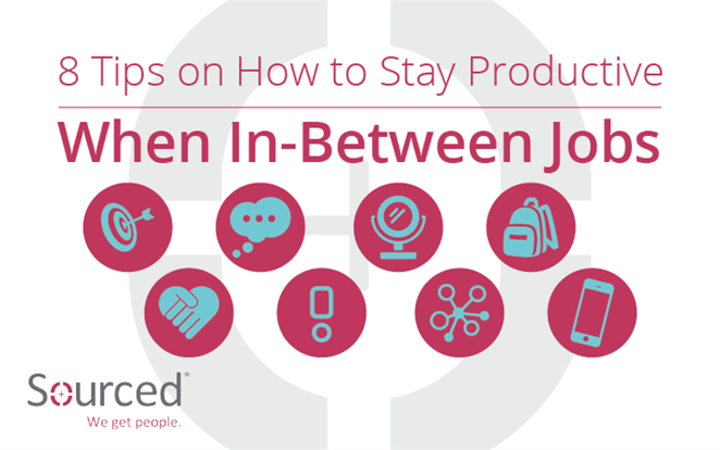Eight Tips on How to Stay Productive When You're In-Between Jobs | Sourced IT Specialist Recruitment