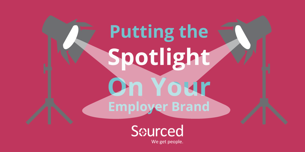 Putting the Spotlight on Your Employer Brand - Sourced: Christchurch IT Recruiters