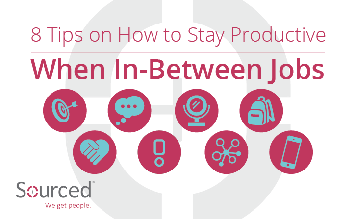Eight Tip on How to Stay Productive When You're In-Between Jobs | Sourced IT Specialist Recruitment