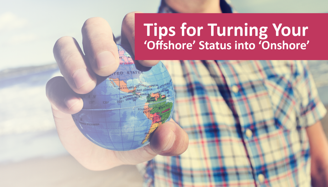 Tips for Turning Your 'Offshore' Status into 'Onshore'
