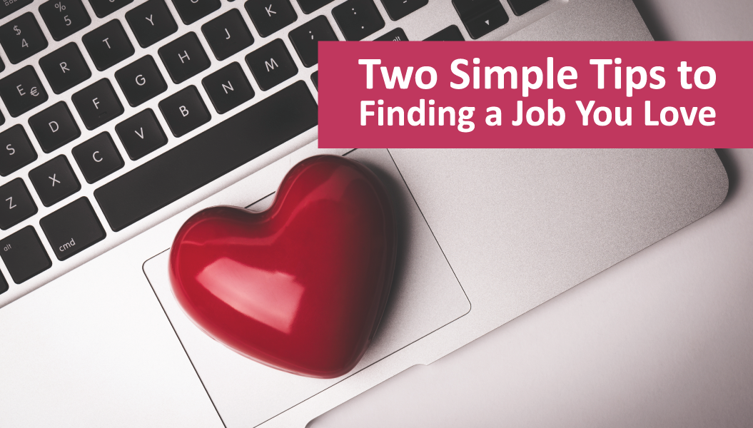 Two Simple Tips To Finding A Job You Love
